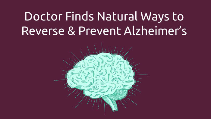 Doctor Finds Natural Ways to Reverse and Prevent Alzheimer's
